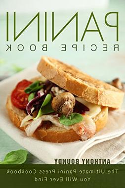 Panini Recipe Book: The Ultimate Panini Press Cookbook You W